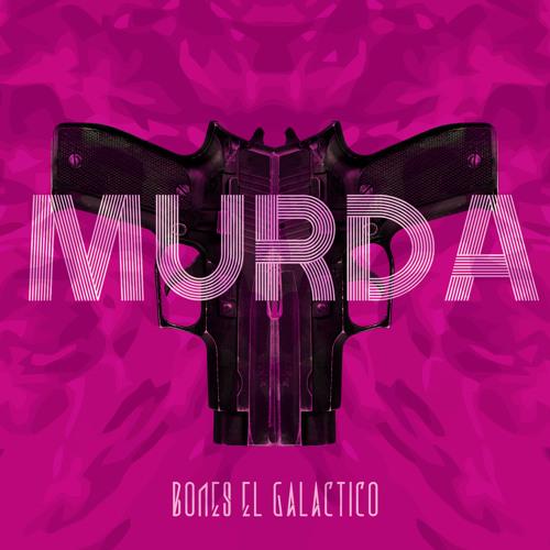 Bones El Galactico - MURDA
