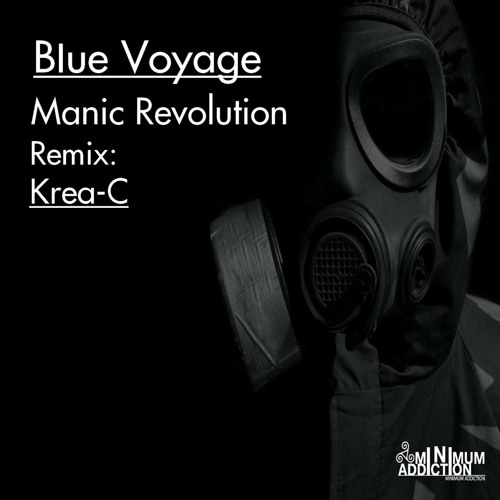 *OUT NOW* Blue Voyage- Manic Revolution! (Original Mix) //Minimum Addiction//