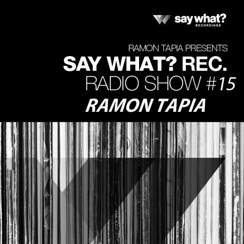 Say What? Podcast 015 with Ramon Tapia