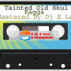 Tainted Old Skul Ragga By Dj E Love