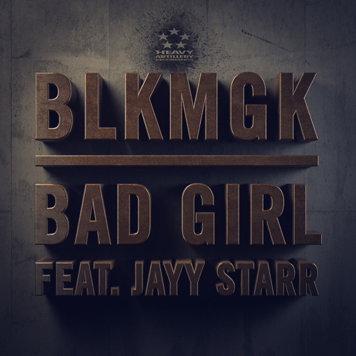 BLKMGK - Bad Girl feat. Jayy Starr (out now!)