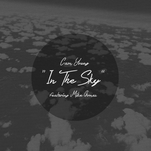 In The Sky (High) ft. Mike Gomes by Cam Young