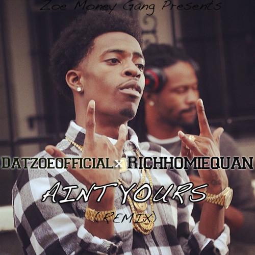 Rich Homie Quan x DatZoeOfficial - (Aint Yours)REMIX