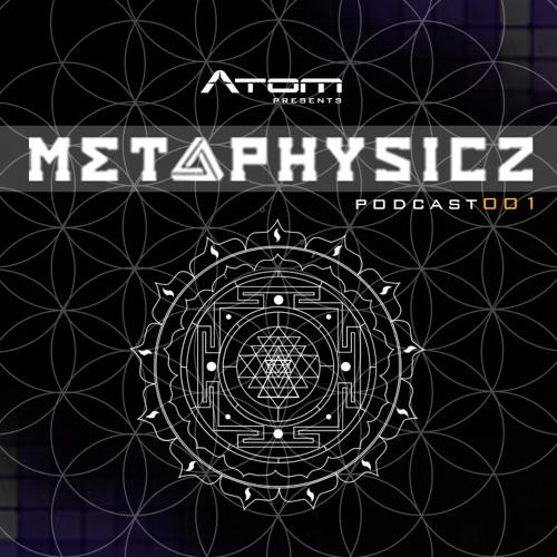 Dj Atom . . Metaphysicz Podcast #001