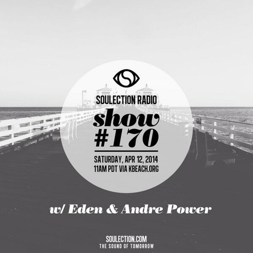 Soulection Radio Show #170 w/ Eden Hagos & Andre Power