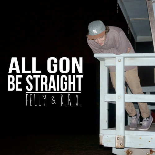 Felly - All Gon' Be Straight