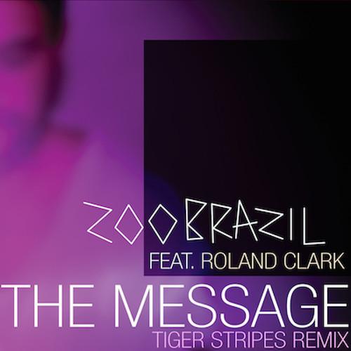 Zoo Brazil ft. Roland Clark - The Message (Tiger Stripes Remix) [Magik Muzik 1091-0]