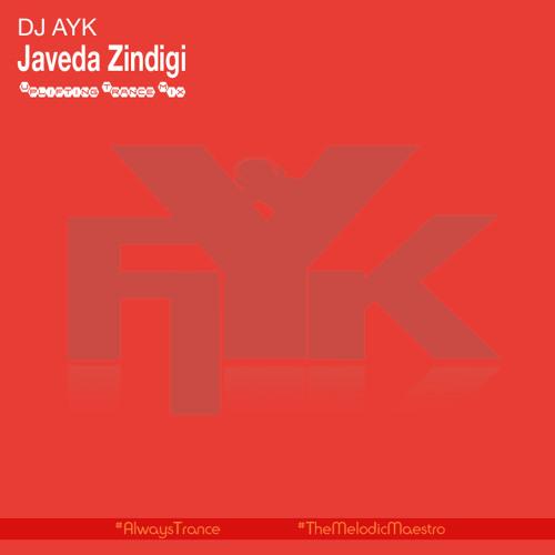 JAVEDA ZINDIGI (UPLIFTING TRANCE MIX) - DJ AYK (PROMOTION)