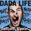 DADA LIFE - Born to rage (MERCER Remix) - Out April 29 on Beatport