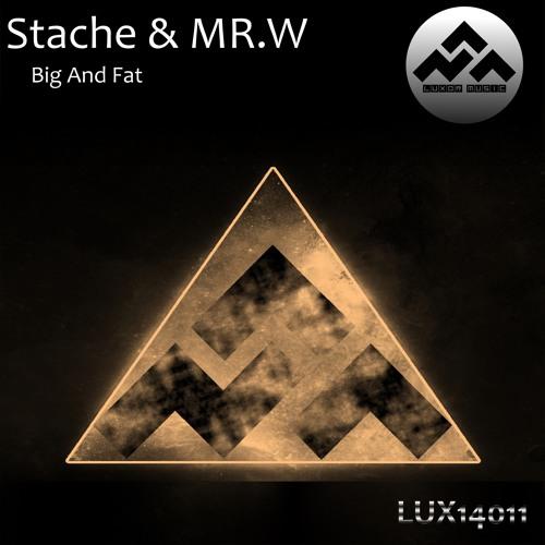 Stache & Mr. W - Big And Fat - (Original Mix) - Release Date 02-05-2014 - Luxor Music