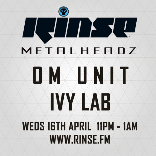 Ivy Lab & Om Unit - The Metalheadz show on Rinse FM 16.04.14