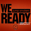 Jump Smokers - We Ready (Swish) *ON iTUNES NOW*
