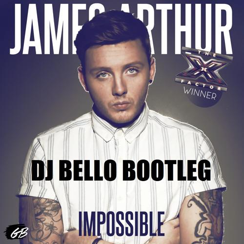 James Arthur - Impossible ( Dj Bello Bootleg ) VF