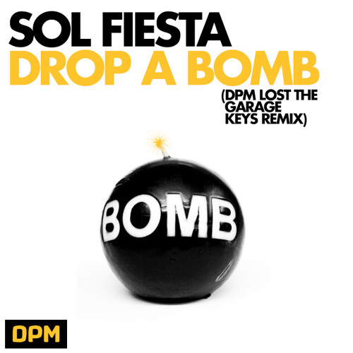 Sol Fiesta - Drop A Bomb (DPM Lost The Garage Keys Remix)