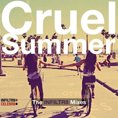 Cruel Summer - The INFILTR8 Mixes - Free Download