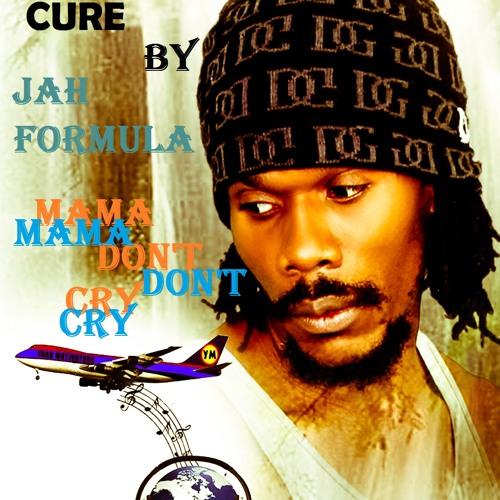 JAH FORMULA - MAMA DON'T CRY