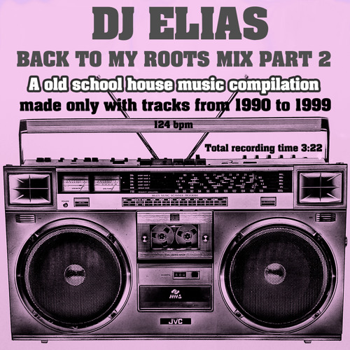 DJ ELIAS BACK TO MY ROOTS PART 2 - 90's old school house music