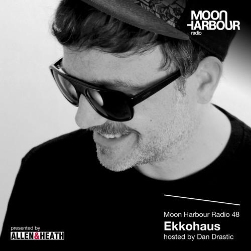 Moon Harbour Radio 48: Ekkohaus hosted by Dan Drastic