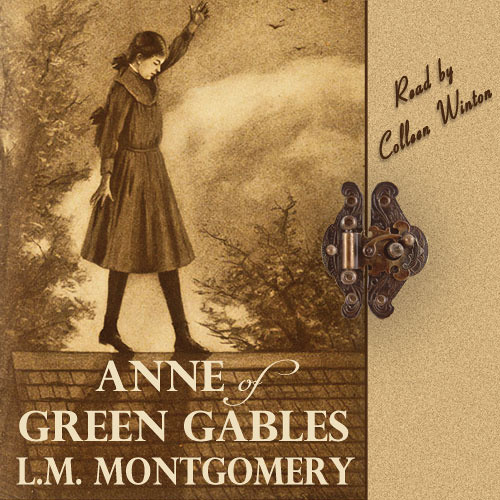 Audio Book: Anne of Green Gables, by L.M. Montgomery, read by Colleen Winton