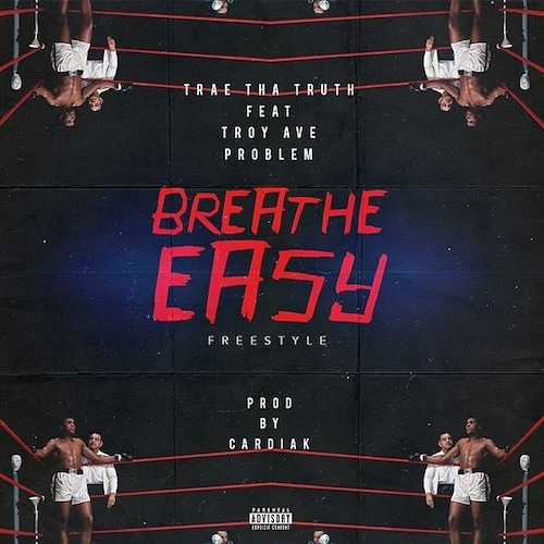 Trae Tha Truth - Breathe Easy ft. Problem & Troy Ave