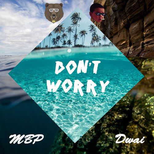 don't worry (MBP x Dwai)