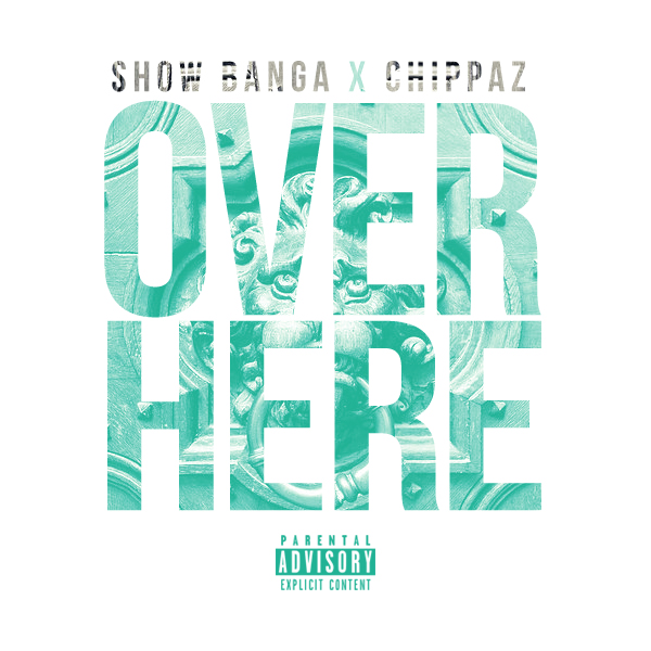 Show Banga x Chippass - Over Here (prod. Dave-O & Jabari The Great) [Thizzler.com Exclusive]