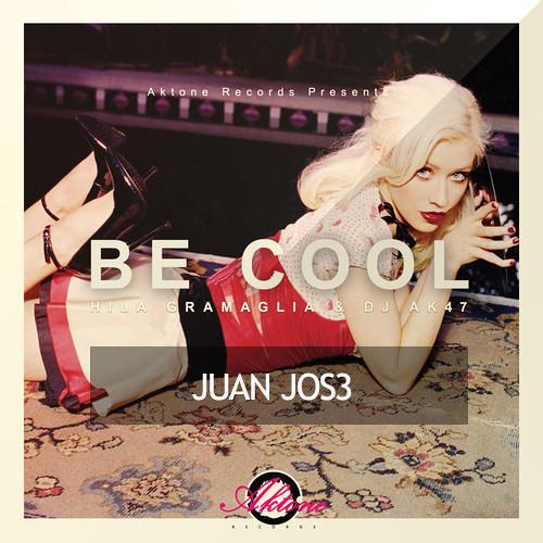 Hila Gramaglia & DJ Ak47 - Be Cool (JUAN JOS3 Remix)