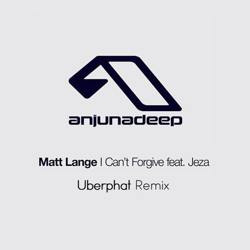 Matt Lange - I Can't Forgive feat. Jeza (Uberphat Remix) FREE DL