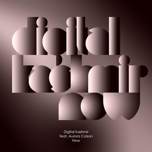 Digital Kashmir- Featuring Aurora Colson - NOW