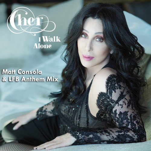 Cher - I Walk Alone (Matt Consola & LFB Anthem Mix) Official Mix - WARNER BROS REC.