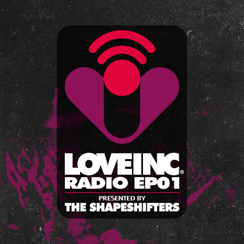Love Inc Radio EP01 presented by The Shapeshifters