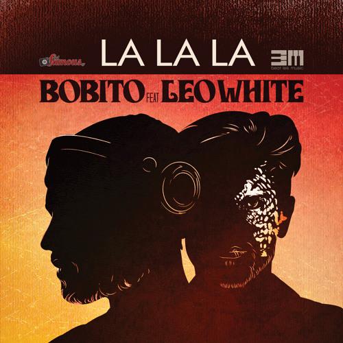 La La La - Bobito Ft. Leo White