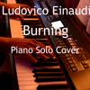 Ludovico Einaudi - Burning (Piano Solo Cover)