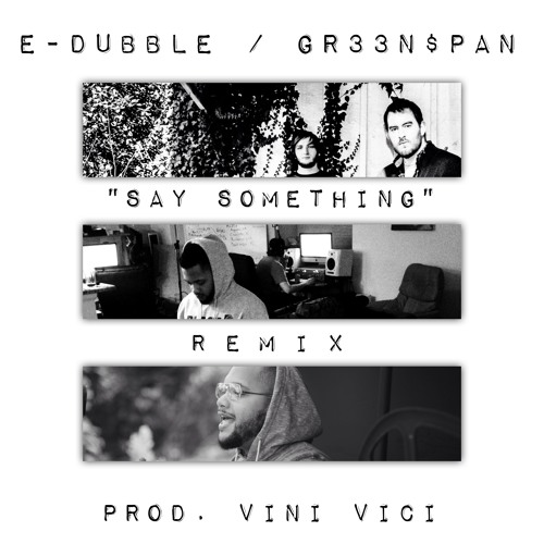 Say Something (A Great Big World Remix) (ft. GR33N$PAN) (Prod. Vini Vici)