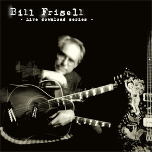 Bill Frisell - Official Live Download Series