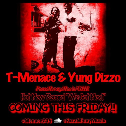 T-Menace Featuring Yung Dizzo - We Got Next (FMGHE EXCLUSIVE)