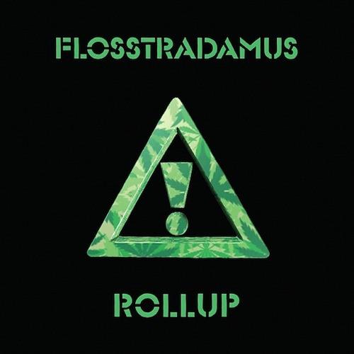 FLOSSTRADAMUS - ROLL UP