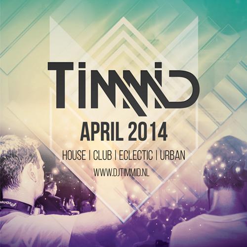 TIMMID -  DJ MIX APRIL 2014