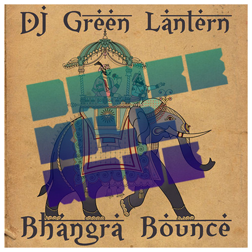 Green Lantern - Bhangra Bounce (Dance Kill Move Edit)