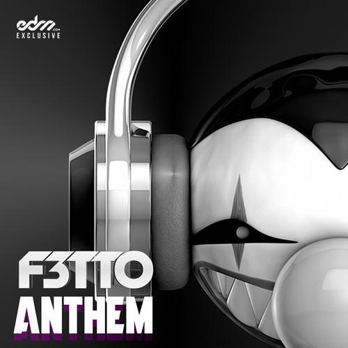 F3tto - Anthem [EDM.com Exclusive]