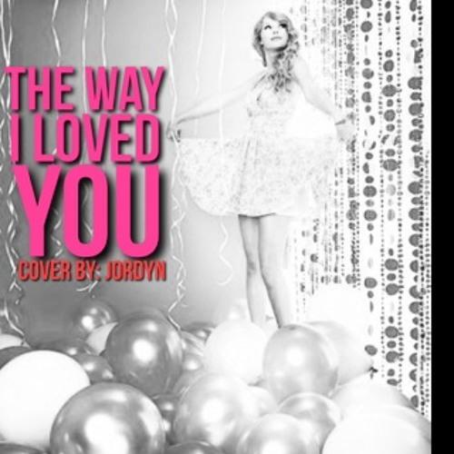 The Way I Loved You ~ Jordyn