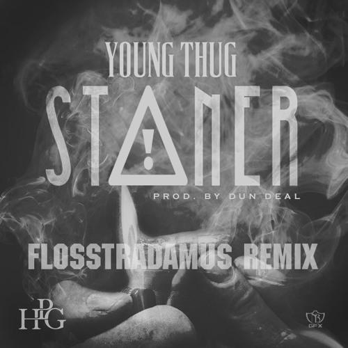 YOUNG THUG - STONER (FLOSSTRADAMUS REMIX)