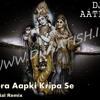 Mera Aapki Kripa Se {full Version - Bhakti Song} Official Remix - DJ AATISH [DJAatish.in]
