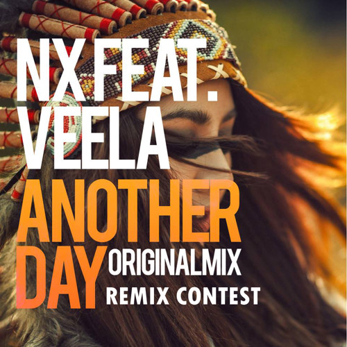 Nx Ft. Veela - Another Day REMIX CONTEST