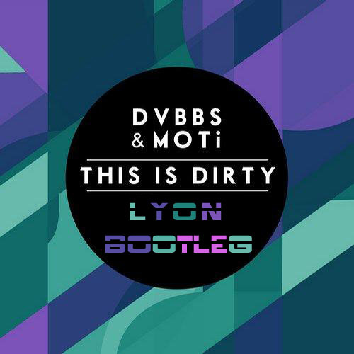 MOTI & DVBBS - This Is Dirty (Lyon Bootleg) [New link To Download]