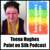 001 - Paint On Silk Podcast With Teena Hughes