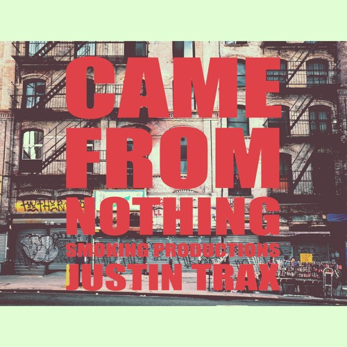 Came From Nothing   To Be Continued   Prod. By Smoking Productions & Justin Trax