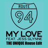 Route 94 feat. Jess Glynne - My Love - The Unique House Edit (FREE DOWNLOAD)