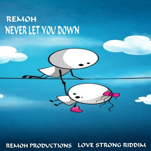 NEVER LET YOU DOWN -REMOH - (LOVE STRONG RIDDIM - REMOH PRODUCTIONS)