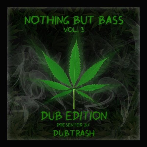 NOTHING BUT BASS Vol. 3: DUB EDITION 4/20 MIXTAPE mixed by DubTrash